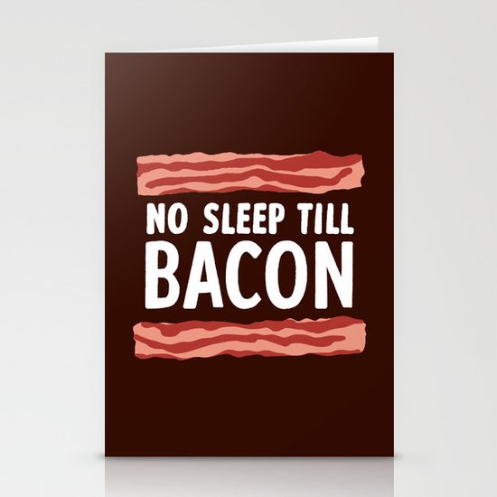 No Sleep Till Bacon Stationery Card