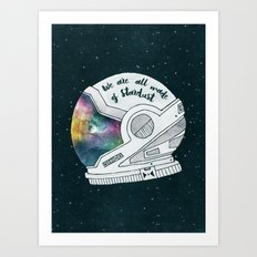 We Are All Made Of Stardust Art Print