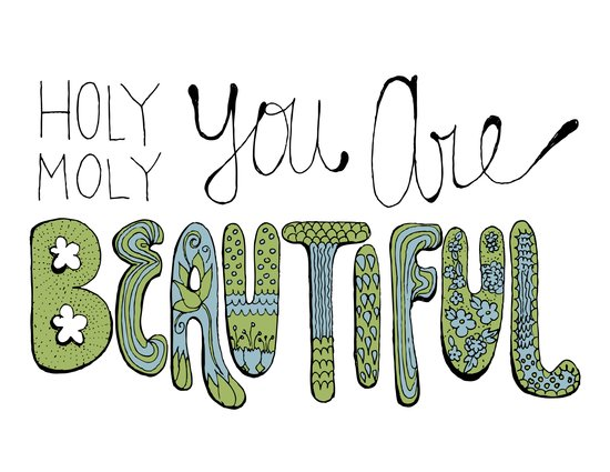 Holy Moly You Are Beautiful! Art Print
