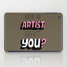 You're an Artist, Aren't You? iPad Case