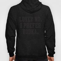 Love? No. I Prefer Vodka Hoody