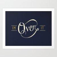 I'm Over It Art Print