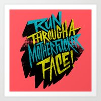 Run Through a Motherfucker Face Art Print