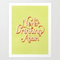 I'm Never Drinking Again Art Print