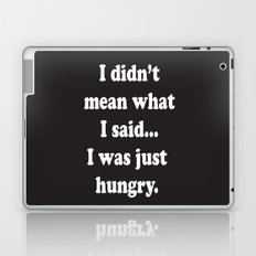 I didn't mean what I said... I was just hungry.  Laptop & iPad Skin