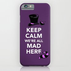 Keep Calm, We're All Mad Here Slim Case iPhone 6s
