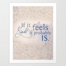 If it feels right, it probably is Art Print