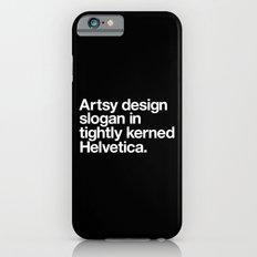 Artsy Design Slogan in Tightly Kerned Helvetica Slim Case iPhone 6s