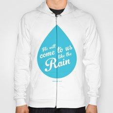 He Will Come To Us Like The Rain Hoody