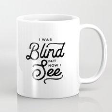 BLIND BUT NOW I SEE Mug