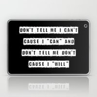 Don't tell me I can't, cause I can and don't tell me don't cause I will (on Black) Laptop & iPad Skin