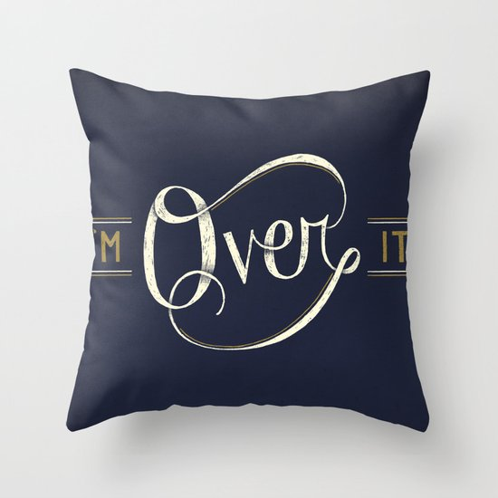 I'm Over It Throw Pillow