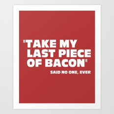 Last Piece Of Bacon Funny Quote Art Print