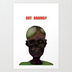 Got Brains Art Print