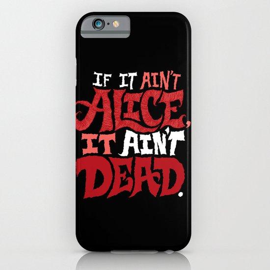 If it ain't Alice, it ain't dead. iPhone & iPod Case