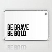 Be Brave Be Bold Laptop & iPad Skin