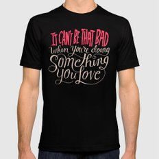 It Can't Be That Bad When You're Doing Something You Love SMALL Black Mens Fitted Tee
