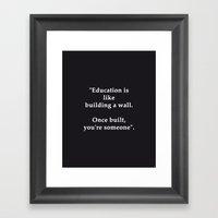 Education is like building a wall Framed Art Print