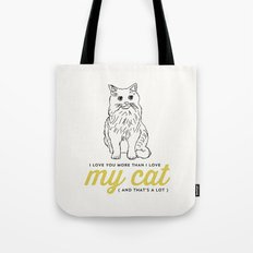 I love you more than my cat Tote Bag