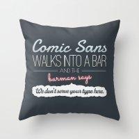 Poor Comic Sans Throw Pillow
