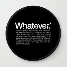 Whatever.* Applies to pretty much everything Wall Clock