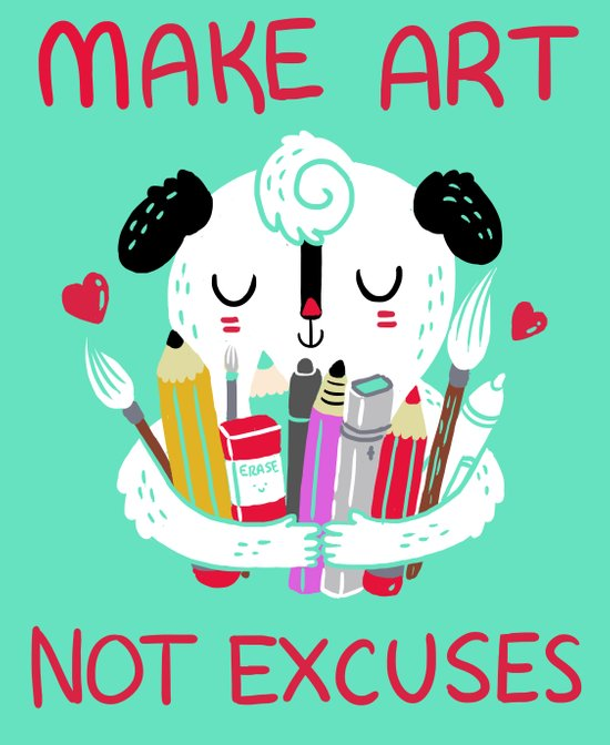 Make Art Not Excuses Art Print