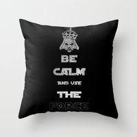 Be Calm And Use The Forc… Throw Pillow