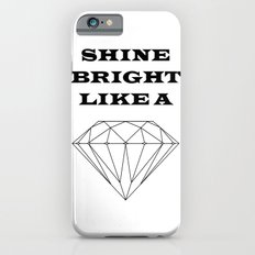 Shine Bright Like a Diamond Slim Case iPhone 6s