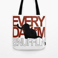 Everyday I'm Snufflin' Tote Bag