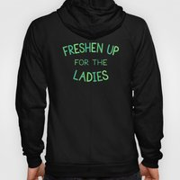 Freshen Up For The Ladie… Hoody