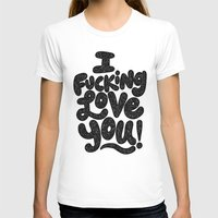 I FUCKING LOVE YOU Womens Fitted Tee White SMALL