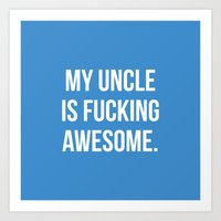 My Uncle Is Fucking Awes… Art Print