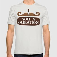 I Mustache You A Questio… Mens Fitted Tee Silver SMALL