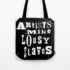 Artists Make Lousy Slaves Tote Bag