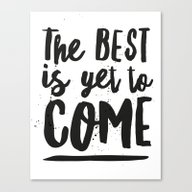 The Best Is Yet To Come … Canvas Print