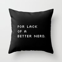 For Lack Of A Better Ner… Throw Pillow