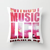 WITHOUT MUSIC LIFE WOULD… Throw Pillow
