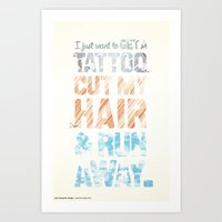 Get a tattoo, cut your hair, & run away Art Print