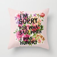 I'm Sorry For What I Said When I Was Hungry. Throw Pillow