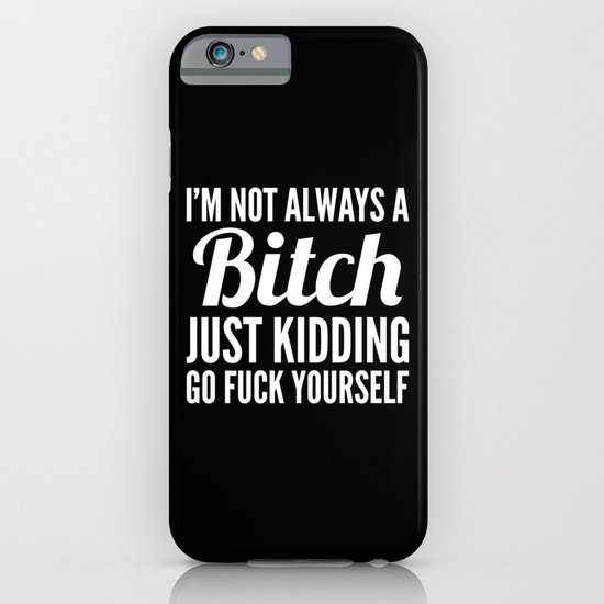 I'M NOT ALWAYS A BITCH (Black & White) iPhone & iPod Case