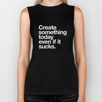 Create something today even if it sucks Biker Tank
