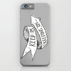 Keep On Keeping On iPhone 6 Slim Case