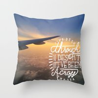 I've been through the desert, and I've been across the sea Throw Pillow