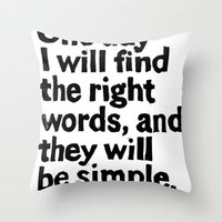 One day I will find the right words and they will be simple Throw Pillow