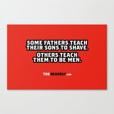 SOME FATHERS TEACH THEIR SONS TO SHAVE. OTHERS TEACH THEM TO BE MEN. Canvas Print