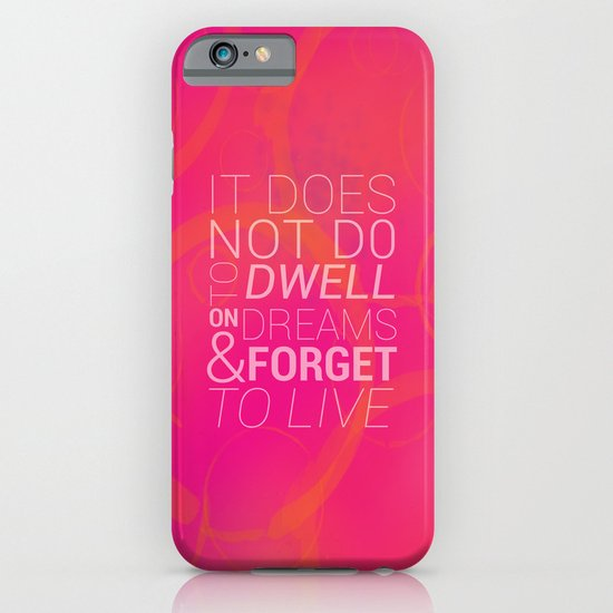 IT DOES NOT DO TO DWELL ON DREAMS AND FORGET TO LIVE iPhone & iPod Case