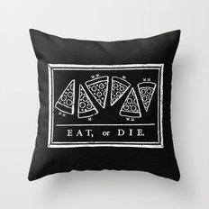 Eat, or Die (black) Throw Pillow