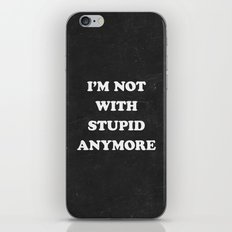 I'm Not With Stupid Anymore iPhone & iPod Skin