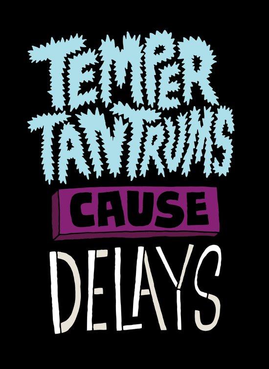 Temper Tantrums Cause Delays Art Print