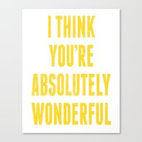 i think you're absolutely wonderful Canvas Print